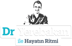 Dr. Yerebakan ile Hayatın Ritmi